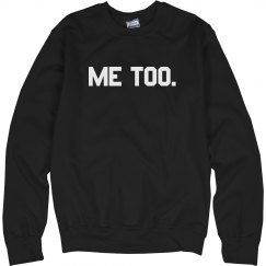 Me Too Sweatshirt