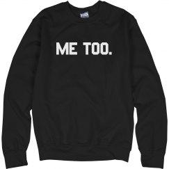 Me Too Sweatshirt