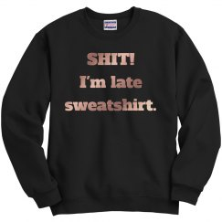 Shit, I'm Be Late Sweatshirt