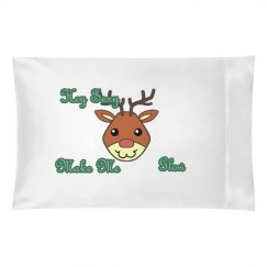 Pillow Case-Make Me Glow -Rudolph