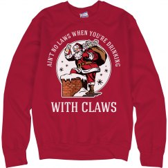Aint No Laws When You're Drinking with Santa Claws