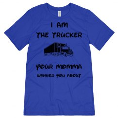 I am the Trucker Your Momma Warned You About