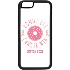 Cannot, Donut Let Cancer Win Custom iPhone Case