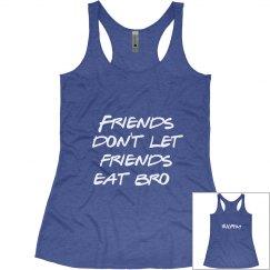 Friends Don't let Friends Eat Bro