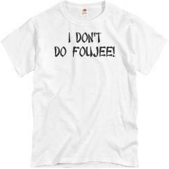 I Don't Do Foujee!