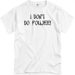 I Don't Do Foujee!