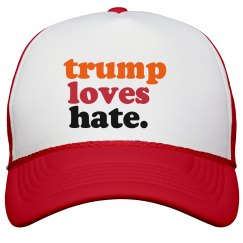trump loves hate.