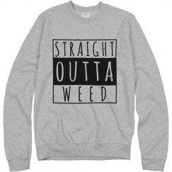 Straight Outta Weed Sweatshirts