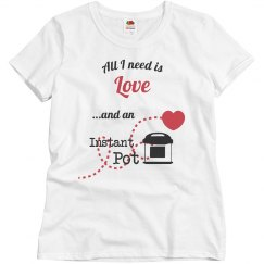 Women's pink Tee- All I need...Instant Pot