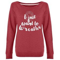 I just want to wreathe sweatshirt