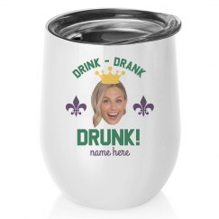 Drink, Drank, Drunk Custom Wine Tumbler