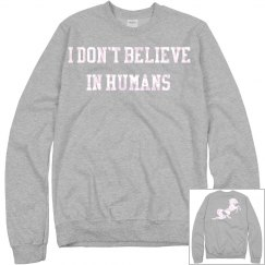 Dont believe in humans sweatshirt