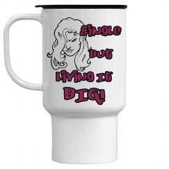 Single But Living It Big Travel Mug