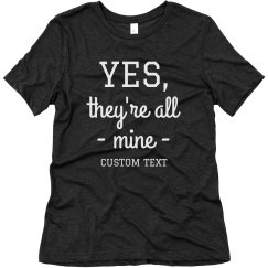 Yes, They're All Mine Custom Funny Mom Tee