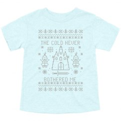 The Cold Never Bothered Me Cutest Toddler Tee
