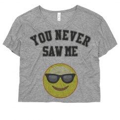 You Never Saw Me T-Shirt