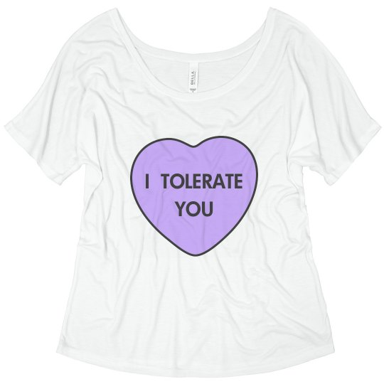 1e9677d3f Valentine's Day I Tolerate You Ladies Flowy Slouchy T-Shirt