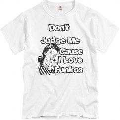 Don't Judge Me Cause I Love Funkos