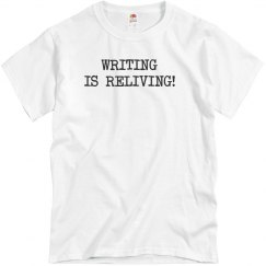 Writing Is Reliving! Unisex T-Shirt