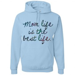 Mom Life is the Best Life Hooded Sweatshirt