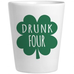Drunk 4 St Patricks Shot Glass
