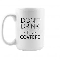 Don't Drink the Covfefe Mug