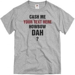 Cash Me Your Text Howbow Dah