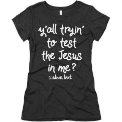 Y'all Tryin' to Test the Jesus in Me Funny Custom Tee