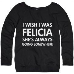 Funny I Wish I Was Felicia