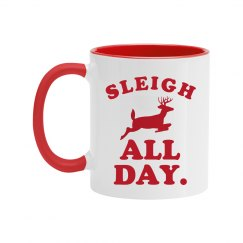Sleigh All Day Funny Holiday Mug
