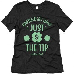 Bartenders Want the Tip Custom Tee