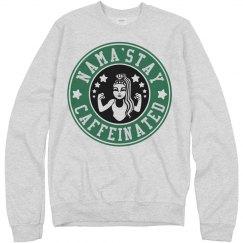 Nama'stay Caffeinated Sweatshirt