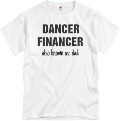 Dancer Financer AKA Dance Dad Funny Tee