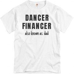 db35c880f7 Dancer Financer AKA Dance Dad Funny Tee
