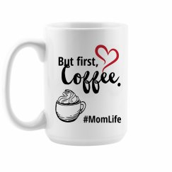 But First, Coffee. Mom Life Coffee Cup