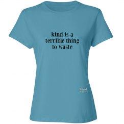 Kind Terrible to Waste ladies tee