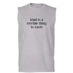 Kind Terrible to Waste unisex/mens muscle tank