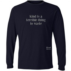 Kind Terrible to Waste unisex/mens long sleeve tee