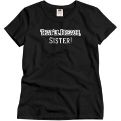 That'll Preach, Sister!