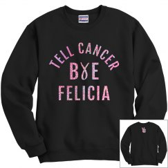 Breast Cancer-Bye Felicia Sweatshirt