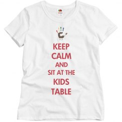 Keep Calm & Sit At The Kids Table
