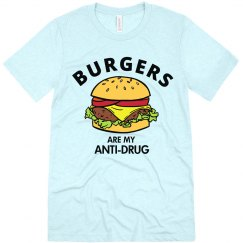 Burgers are my Anti-drug