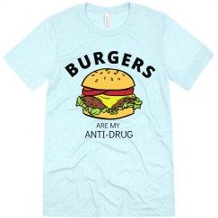 Burgers are my Anti-drug