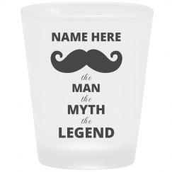 Custom Name The Man The Myth The Legend Shot Glass