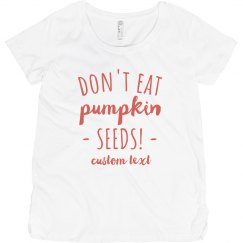 Don't Eat Pumpkin Seeds Cute Maternity Tee