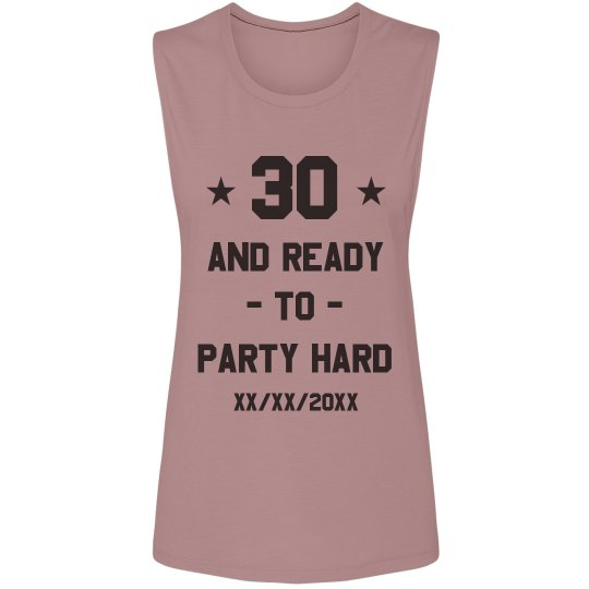 30 And Ready To Party Hard