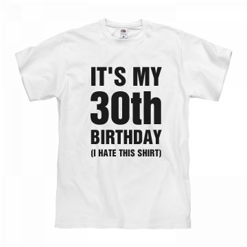 30 Birthday Shirt That I Hate
