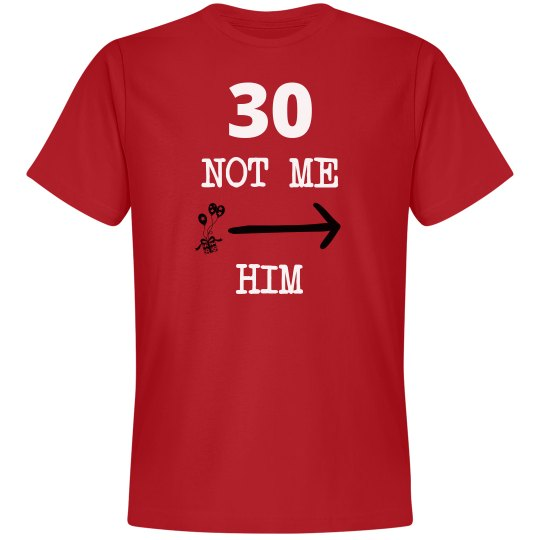 30 not me him
