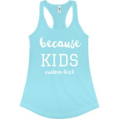 Because Kids Funny Mom Custom Racerback Tank