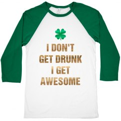Irish I Don't Get Drunk I'm Awesome